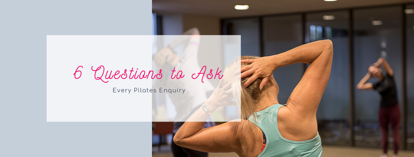 6 Questions to ask every Pilates Enquiry